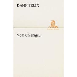 Vom Chiemgau als Buch von Dahn Felix