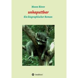 unkaputtbar als Buch von Moon River
