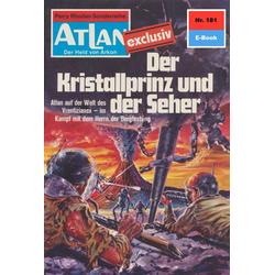 Atlan 181: Der Kristallprinz und der Seher: eBook von Peter Terrid