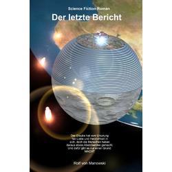 Der letzte Bericht als Buch von Rolf von Manowski/ Rolf  von Manowski