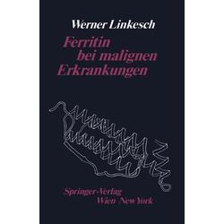 Ferritin bei malignen Erkrankungen als Buch von W. Linkesch