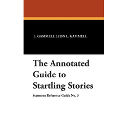 The Annotated Guide to Startling Stories als Buch von L. Gammell Leon L. Gammell/ Leon L. Gammell