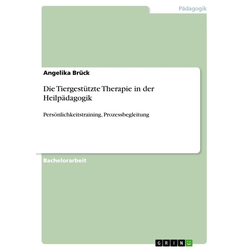 Die Tiergestützte Therapie in der Heilpädagogik: eBook von Angelika Brück