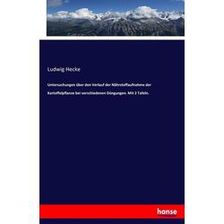 Untersuchungen über den Verlauf der Nährstoffaufnahme der Kartoffelpflanze bei verschiedenen Düngungen. Mit 2 Tafeln. als Buch von Ludwig Hecke