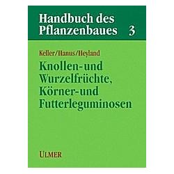 Handbuch des Pflanzenbaues: Bd.3 Knollen- und Wurzelfrüchte  Körner- und Futterleguminosen - Buch