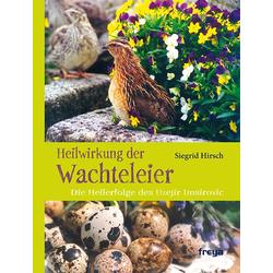 Heilwirkung der Wachteleier als Buch von Siegrid Hirsch