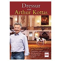 Dressur mit Arthur Kottas. Arthur Kottas-Heldenberg  Julie Rowbotham  - Buch