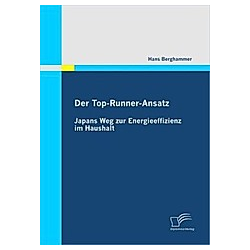 Der Top-Runner-Ansatz: Japans Weg zur Energieeffizienz im Haushalt. Hans Berghammer  - Buch