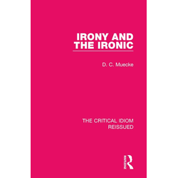 Irony and the Ironic: eBook von D. C. Muecke