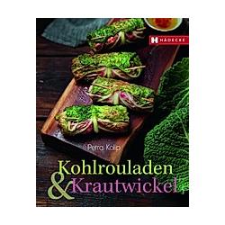 Kohlrouladen und Krautwickel. Petra Kolip  - Buch