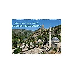 Kreuz und quer durch Bosnien-Herzegowina (Wandkalender 2021 DIN A3 quer)