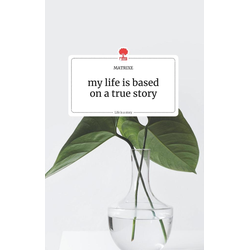 my life is based on a true story. Life is a Story als Buch von Matrixe