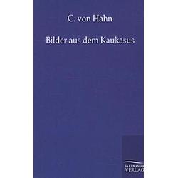 Bilder aus dem Kaukasus. C. von Hahn  - Buch