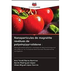 Nanoparticules de magnétite revêtues de polyvinylpyrrolidone :. Aarón Rodríguez López  Ulises Miguel López García  Ana Yareli Flores Ramírez  - Buch