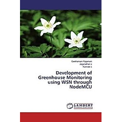 Development of Greenhouse Monitoring using WSN through NodeMCU. Geethamani Rajamani  Jaganathan s  Kannaki s  - Buch