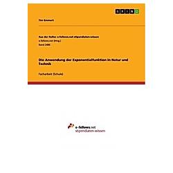 Die Anwendung der Exponentialfunktion in Natur und Technik. Tim Emmert  - Buch