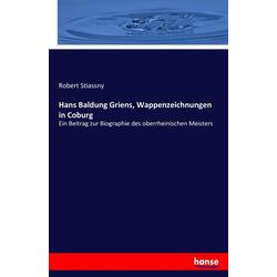 Hans Baldung Griens Wappenzeichnungen in Coburg als Buch von Robert Stiassny