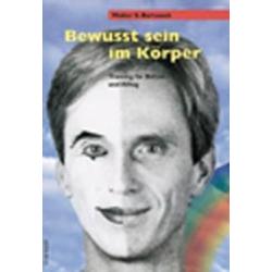 Bewusst sein im Körper als Buch von Walter Bartussek
