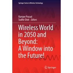 Wireless World in 2050 and Beyond: A Window into the Future! als Buch von