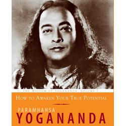 How to Awaken Your True Potential: eBook von Paramhansa Yogananda