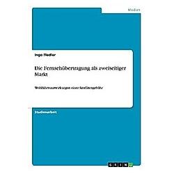 Die Fernsehübertragung als zweiseitiger Markt. Ingo Fiedler  - Buch