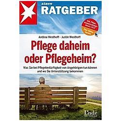 Pflege daheim oder Pflegeheim?. Andrea Westhoff  Justin Westhoff  - Buch