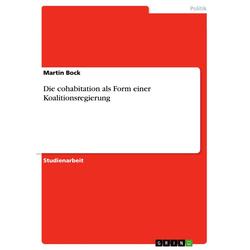 Die cohabitation als Form einer Koalitionsregierung als Buch von Martin Bock