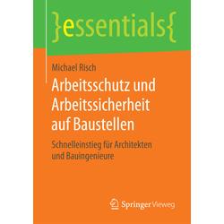 Arbeitsschutz und Arbeitssicherheit auf Baustellen als Buch von Michael Risch