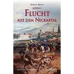 Flucht aus dem Neckartal. Ulrich Maier  - Buch