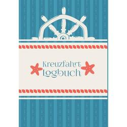 Ein Reisetagebuch für die Kreuzfahrt - Das Kreuzfahrt-Logbuch und Tagebuch zum Eintragen - Kreuzfahrttagebuch für das Kreuzfahrt-Abenteuer als Buc...