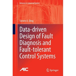 Data-driven Design of Fault Diagnosis and Fault-tolerant Control Systems Advances in Industrial Control