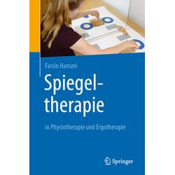 Spiegeltherapie in Physiotherapie und Ergotherapie: Buch von Farsin Hamzei