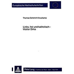 Links  frei und katholisch - Walter Dirks. Thomas Seiterich-Kreuzkamp  - Buch