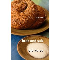 Brot und Salz / Die Kerze als Buch von F. U. Ricardo