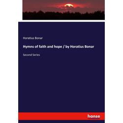 Hymns of faith and hope / by Horatius Bonar als Buch von Horatius Bonar