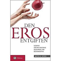 Den Eros entgiften. Martin M. Lintner  - Buch