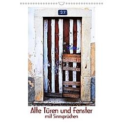 Alte Türen und Fenster mit Sinnsprüchen (Wandkalender 2021 DIN A3 hoch)