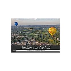 Aachen aus der Luft - Eine Fahrt mit dem Heißluftballon (Wandkalender 2021 DIN A3 quer)