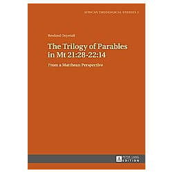 The Trilogy of Parables in Mt 21:28-22:14. Rowland Onyenali  - Buch