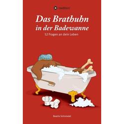 Das Brathuhn in der Badewanne als Buch von Beatrix Schmiedel