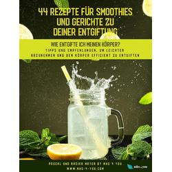 44 Rezepte für Smoothies und Gerichte zu deiner Entgiftung: eBook von Pascal Mayer