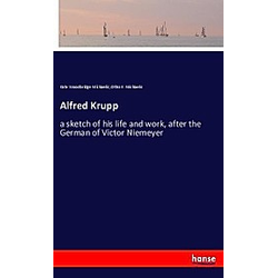 Alfred Krupp. Otho E. Michaelis  Kate Woodbridge Michaelis  - Buch