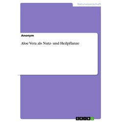Aloe Vera als Nutz- und Heilpflanze: eBook von