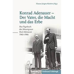 Konrad Adenauer - Der Vater  die Macht und das Erbe. Paul Adenauer  - Buch