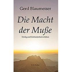 Die Macht der Muße. Gerd Blaumeiser  - Buch