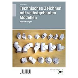 Technisches Zeichnen mit selbstgebauten Modellen - Abwicklungen. Peter Deinhard  - Buch