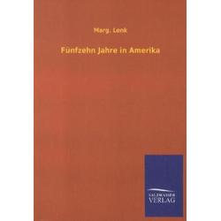 Fünfzehn Jahre in Amerika als Buch von Marg. Lenk