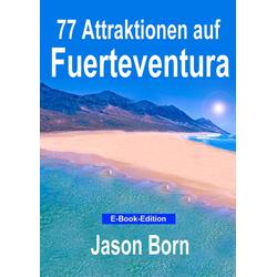 77 Attraktionen auf Fuerteventura: eBook von Jason Born