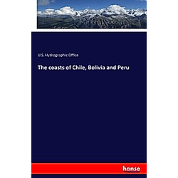 The coasts of Chile  Bolivia and Peru. U.S. hydrographic office  - Buch