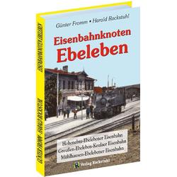 Eisenbahnknoten Ebeleben: Buch von Günter Fromm/ Harald Rockstuhl